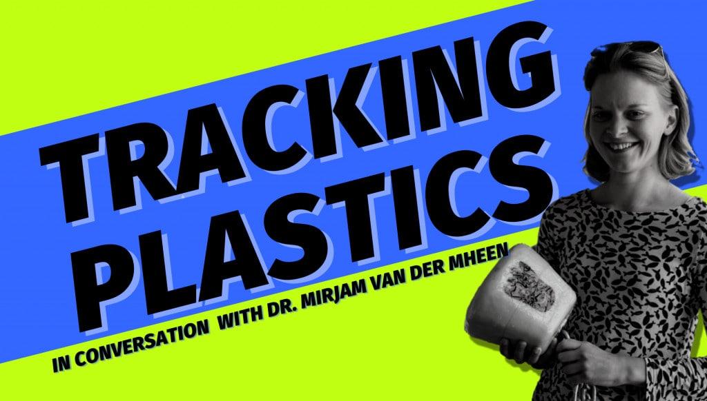 Tracking plastics: In conversation with Dr. van der Mheen 1